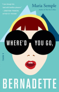 Review: Where'd You Go, Bernadette by Maria Semple