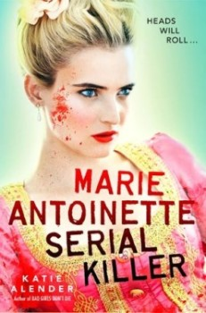 Review: Marie Antoinette, Serial Killer by Katie Alender